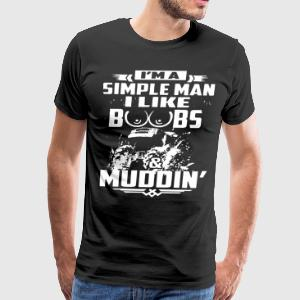 i'm a simple man i like boobs and muddin t-shirts - Men's Premium T-Shirt