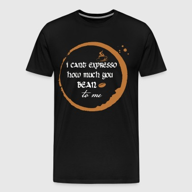 Expresso How Much You Bean to Me - Men's Premium T-Shirt