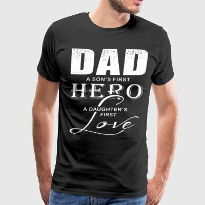 dad a son s first hero a daughter s first love - Men's Premium T-Shirt