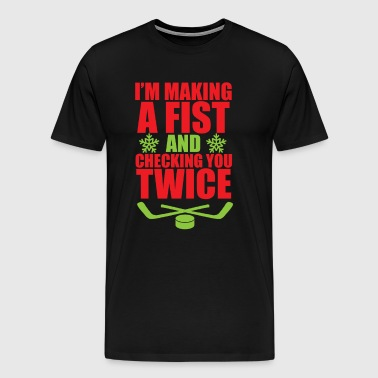 Making a Fist and Checking You Twice Hockey TShirt - Men's Premium T-Shirt