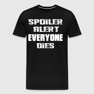 Spoiler Alert Everyone Dies - Men's Premium T-Shirt