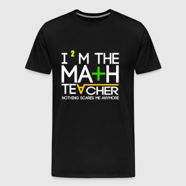 Math teacher - Nothing scares me anymore t-shirt - Men's Premium T-Shirt