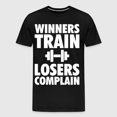 Winners Train, Losers Complain - Men's Premium T-Shirt
