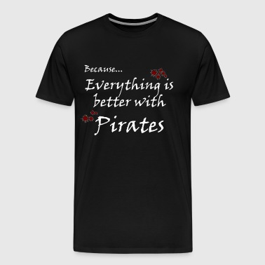 Better with Pirates - Men's Premium T-Shirt