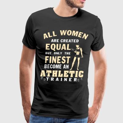 Only The Finest Become An Athletic Trainer T Shirt - Men's Premium T-Shirt