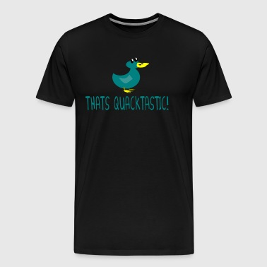 Thats Quacktastic - Billy Madison Quote - Men's Premium T-Shirt