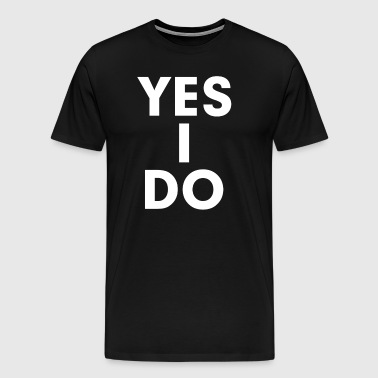 Yes I Do Marriage Commitment Love Couple - Men's Premium T-Shirt