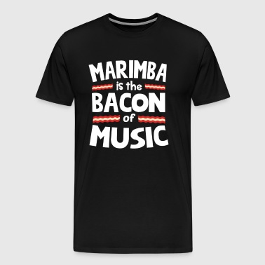 Marimba The Bacon of Music Funny T-Shirt - Men's Premium T-Shirt