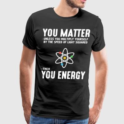 You matter unless you multiply yourself by the - Men's Premium T-Shirt