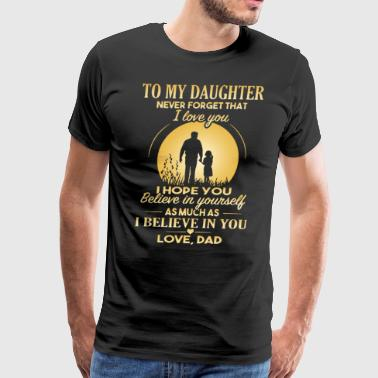 To my daughter never forget that i hope you believ - Men's Premium T-Shirt