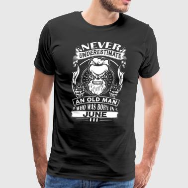 Never underestimate an old man who was born in jun - Men's Premium T-Shirt