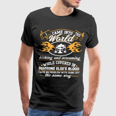 I Came Into This World T Shirt - Men's Premium T-Shirt