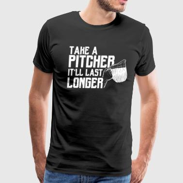 Funny Drinking Shirt Take a Pitcher It'll Last - Men's Premium T-Shirt