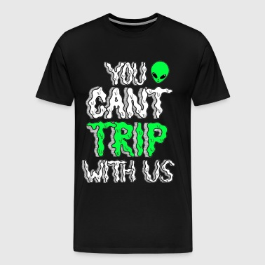 You Can't Trip With Us - Men's Premium T-Shirt