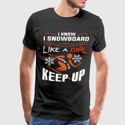 I Know I Snowboard Like A Girl T Shirt - Men's Premium T-Shirt