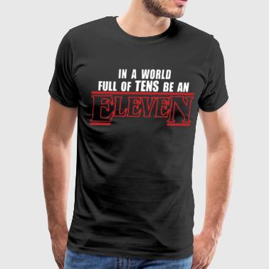In a world full of tens be an Eleven - Men's Premium T-Shirt