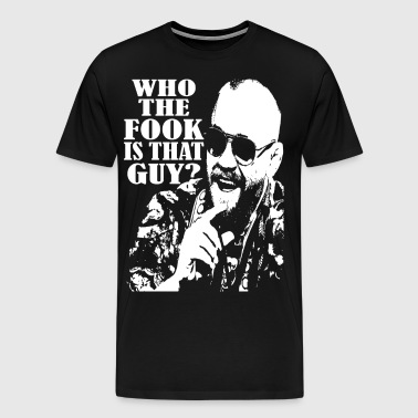 who the fook is that guy - Men's Premium T-Shirt