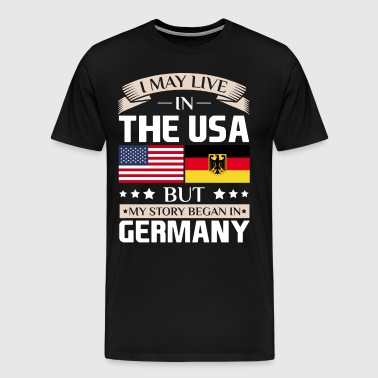 May Live in USA Story Began in Germany Flag Shirt - Men's Premium T-Shirt