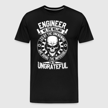 Engineer we the willing led by the unknowing are d - Men's Premium T-Shirt