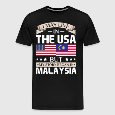 May Live in USA Story Began in Malaysia Flag  - Men's Premium T-Shirt