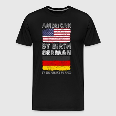 American by Birth German by Grace of God Heritage  - Men's Premium T-Shirt