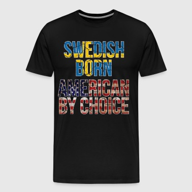 Swedish Born American by Choice National Flag - Men's Premium T-Shirt