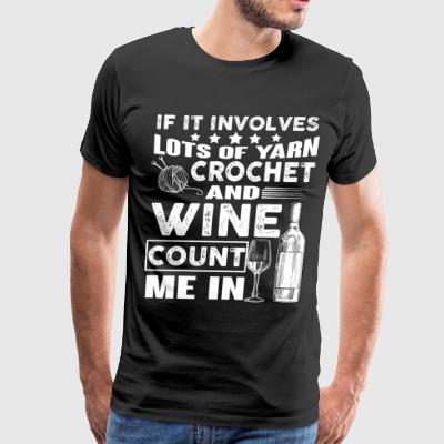 It Involves Lots Of Yarn Crochet And Wine T Shirt - Men's Premium T-Shirt