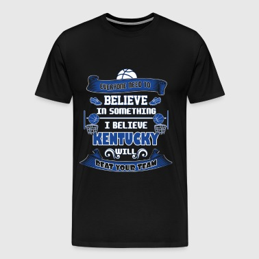 Kentucky - I believe kentucky will beat your team - Men's Premium T-Shirt