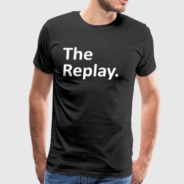 The Replay Matching Family - Men's Premium T-Shirt