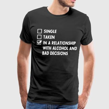 in a relationship with alcohol and bad decisions - Men's Premium T-Shirt