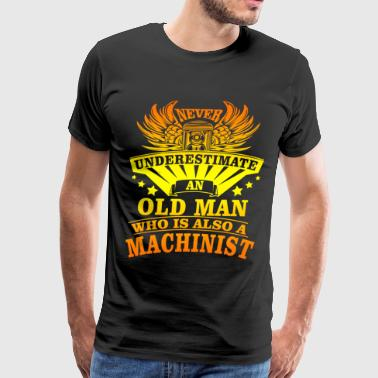 An Old Man Who Is Also A Machinist T Shirt - Men's Premium T-Shirt