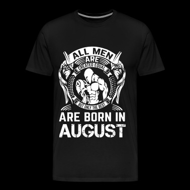 ONLY THE BEST ARE BORN IN AUGUST - Men's Premium T-Shirt