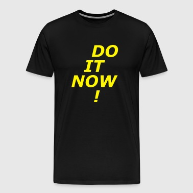 Do It Now - Motivation Shirt - Men's Premium T-Shirt