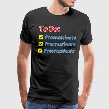 Procrastination To Do List - Men's Premium T-Shirt