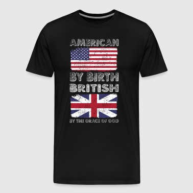 American by Birth British by Grace of God Heritage - Men's Premium T-Shirt