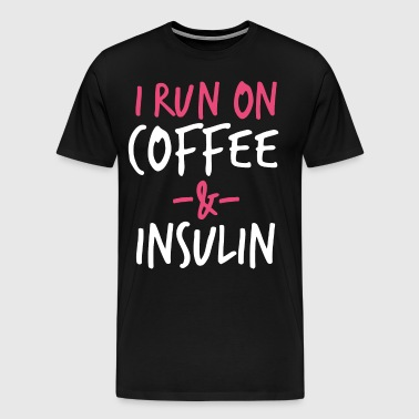 I Run on Coffee And Insulin Diabetic I Run On Coff - Men's Premium T-Shirt
