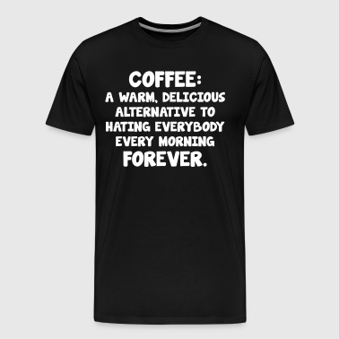 Coffee Delicious Alternative To Hating Everybody  - Men's Premium T-Shirt