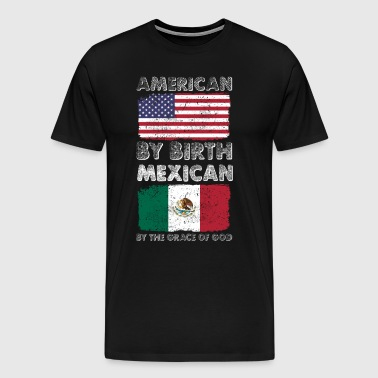 American by Birth Mexican by Grace of God Heritage - Men's Premium T-Shirt