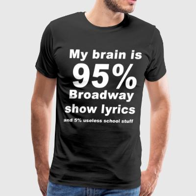 My brain is 95% broadway show lyrics and 5% useles - Men's Premium T-Shirt