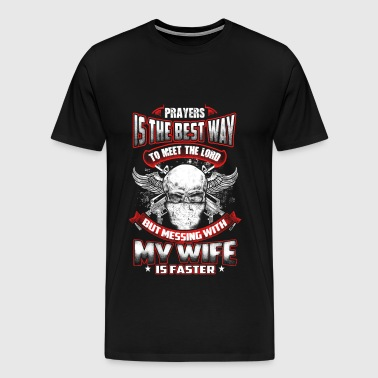 Wife - Messing with my wife you can meet lord - Men's Premium T-Shirt