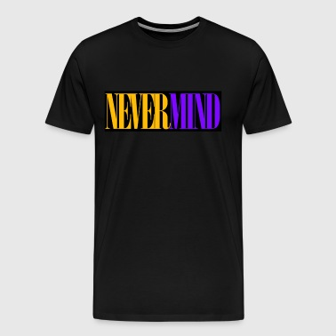Nevermind - Men's Premium T-Shirt
