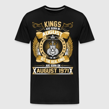 The Real Kings Are Born On August 1971 - Men's Premium T-Shirt