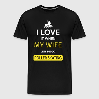 I love it when my wife lets me go Roller skating - Men's Premium T-Shirt