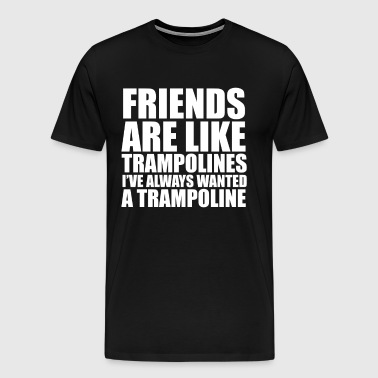 Friends like Trampolines Always wanted Trampoline  - Men's Premium T-Shirt