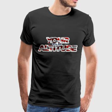 It's All in YOUR ALTITUDE UAV Shirts - Men's Premium T-Shirt