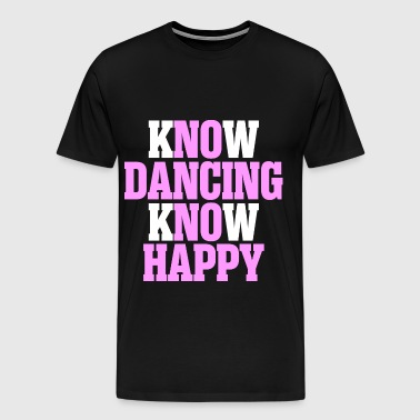 Know Dancing Know Happy - Men's Premium T-Shirt