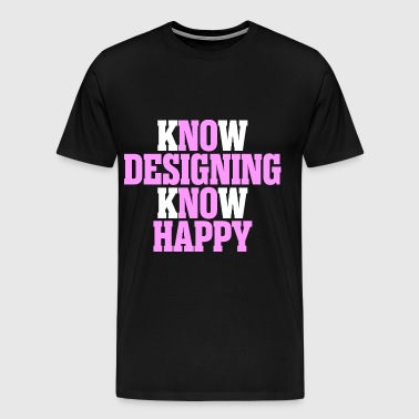 Know Designing Know Happy - Men's Premium T-Shirt
