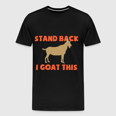 Stand Back I Goat This - Men's Premium T-Shirt
