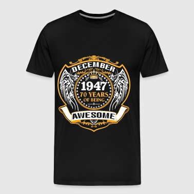 1947 70 Years Of Being Awesome December - Men's Premium T-Shirt