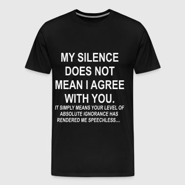 Your Ignorance Has Rendered Me Speechless  - Men's Premium T-Shirt